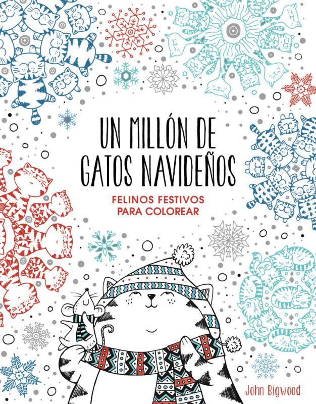 MILLON DE GATOS NAVIDEÑOS, UN - FELINOS FESTIVOS PARA COLOREAR