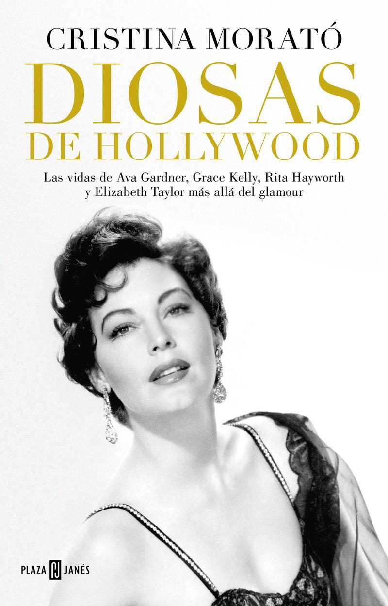 DIOSAS DE HOLLYWOOD - LAS VIDAS DE AVA GARDNER, GRACE KELLY, RITA HAYWORTH Y ELIZABETH TAYLOR MAS ALLA DEL GLAMOUR