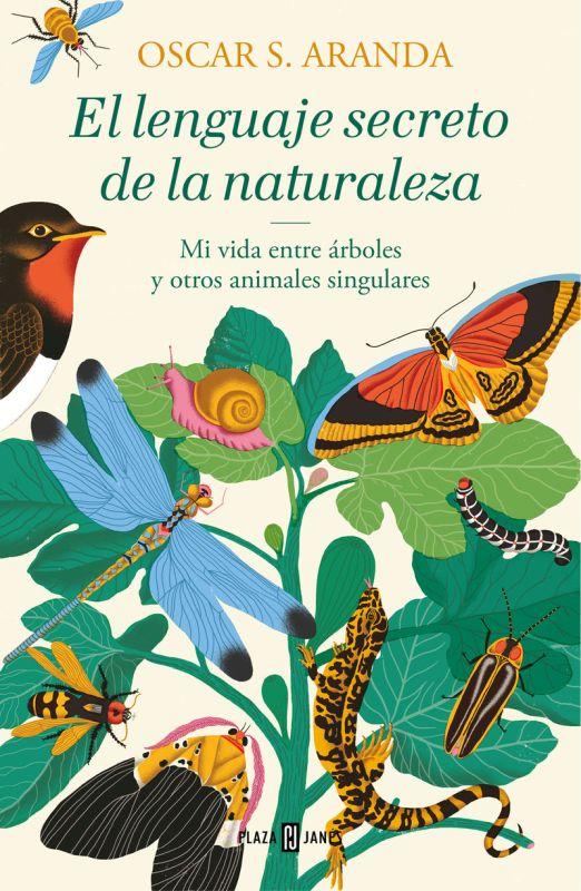 Lenguaje Secreto De La Naturaleza, El - Mi Vida Entre Arboles Y Otros Animales Singulares - Oscar S. Aranda