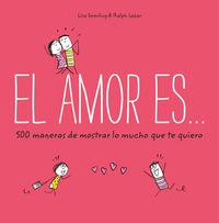 Amor Es. .. , El - 500 Maneras De Demostrar Lo Mucho Que Te Quiero - Lisa Swerling