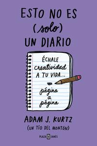 Esto No Es (solo) Un Diario - Echale Creatividad A Tu Vida. .. Pagina A Pagina - Adam J. Kurtz