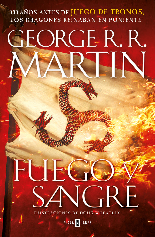 fuego y sangre (cancion de hielo y fuego) - 300 años antes de juego de tronos - historia de los targaryen - George R. R. Martin / Doug Wheatley