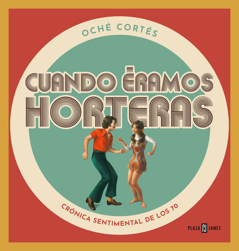 Cuando Eramos Horteras - Cronica Sentimental De Los 70 - Oche Cortes