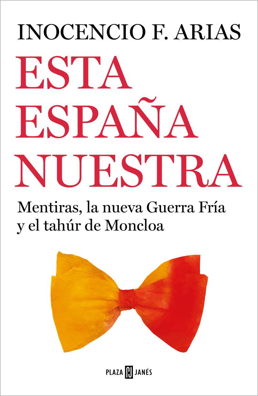 ESTA ESPAÑA NUESTRA - MENTIRAS, LA NUEVA GUERRA FRIA Y EL TAHUR DE MONCLOA