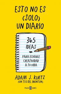 ESTO NO ES (SOLO) UN DIARIO - 365 IDEAS PARA ECHARLE CREATIVIDAD A TU VIDA