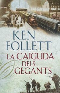 La Caiguda Dels Gegants (the Century 1) - Ken Follett