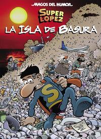 MAGOS DEL HUMOR 197 - SUPERLOPEZ - LA ISLA DE BASURA