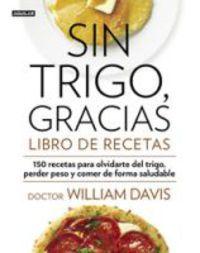 sin trigo, gracias - libro de recetas - William Davis