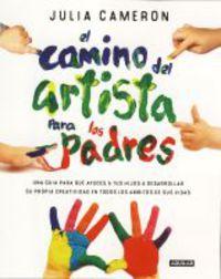 El camino del artista para padres - Julia Cameron