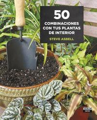 50 combinaciones con tus plantas de interior - Steve Asbell