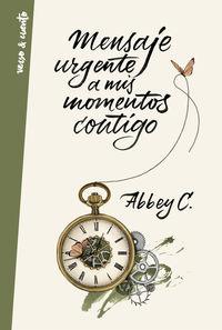Mensaje Urgente A Mis Momentos Contigo - ABBEY C.