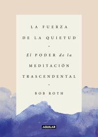 Fuerza De La Quietud, La - El Poder De La Meditacion Trascendental - Bob Roth