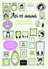 ASI ES MAMA - CUADERNO DE LA HISTORIA DE SU VIDA - ¡ATENCION! INCLUYE MOMENTOS INOLVIDABLES