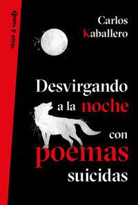 Desvirgando A La Noche Con Poemas Suicidas - Carlos Caballero Piñana
