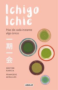 Ichigo-Ichie - Haz De Cada Instante Algo Unico - Hector Garcia / Francesc Miralles