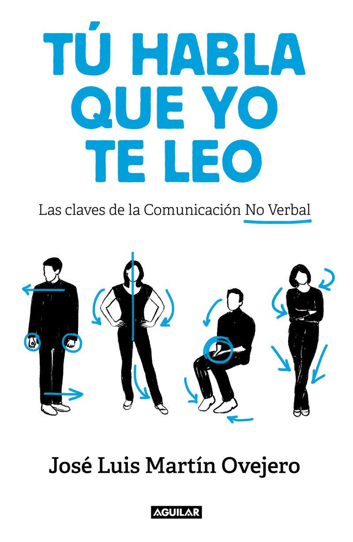 TU HABLA, QUE YO TE LEO - LAS CLAVES DE LA COMUNICACION NO VERBAL