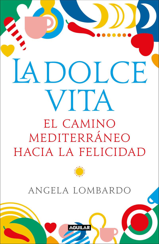 Dolce Vita, La - El Camino Mediterraneo Hacia La Felicidad - Angela Lombardo