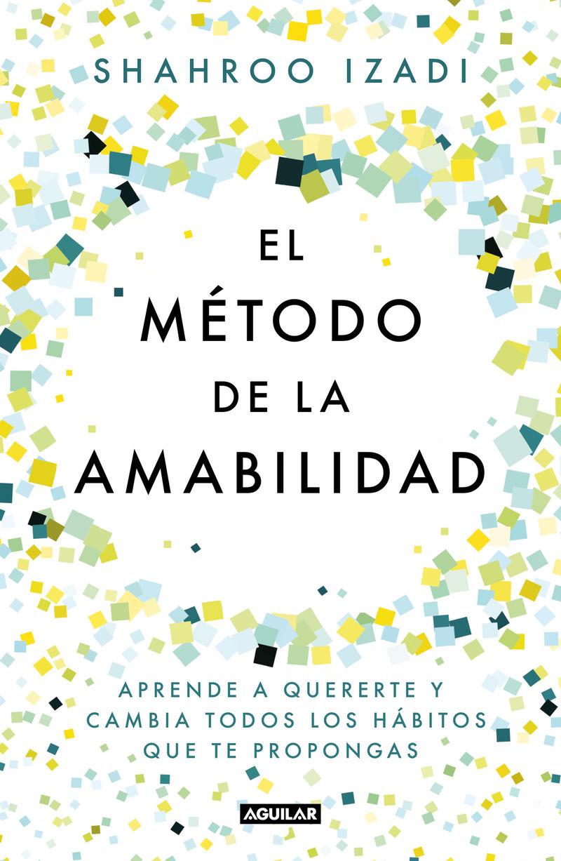 METODO DE LA AMABILIDAD, EL - APRENDE A QUERERTE Y CAMBIA TODOS LOS HABITOS QUE TE PROPONGAS