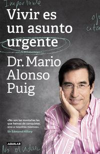 Vivir Es Un Asunto Urgente - No Son Las Montañas Las Que Hemos De Conquistar, Sino A Nosotros Mismos - Mario Alonso Puig