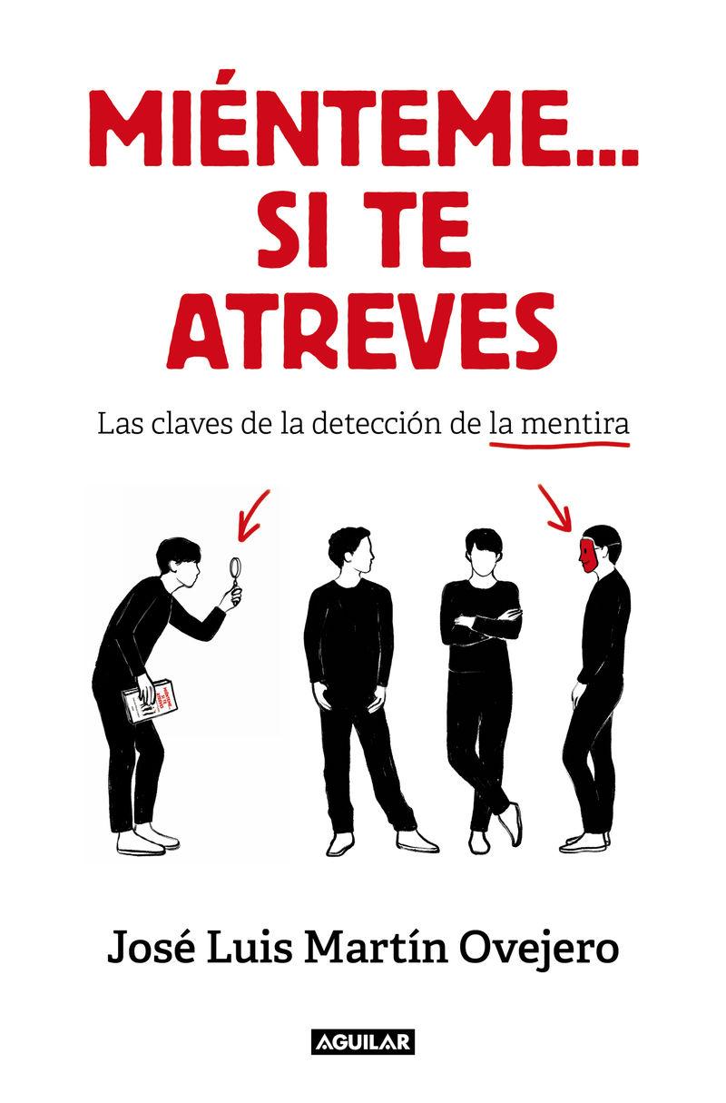 MIENTEME... SI TE ATREVES - CLAVES PARA DETECTAR LA MENTIRA Y POTENCIAR TU CREDIBILIDAD