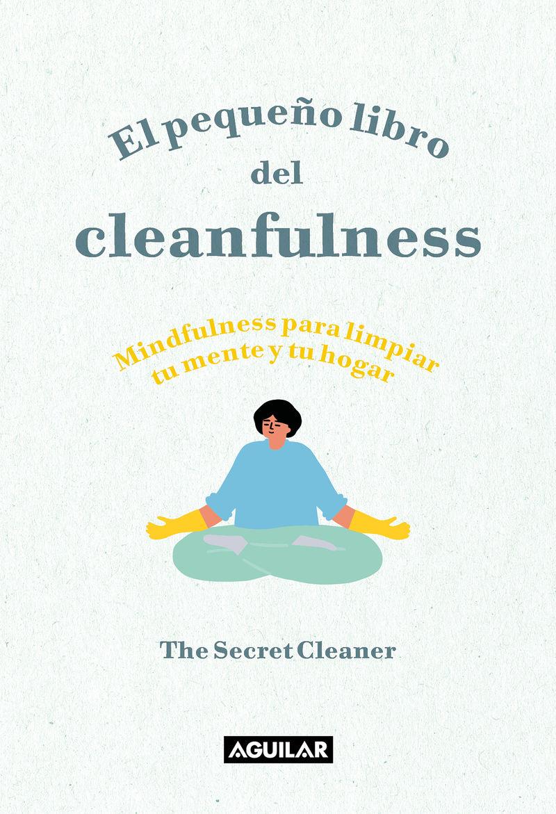 PEQUEÑO LIBRO DEL CLEANFULNESS, EL - ¡MINDFULNESS PARA LIMPIAR TU MENTE Y TU HOGAR!