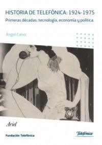 Historia De Telefonica 1924-1975 - Angel Calvo