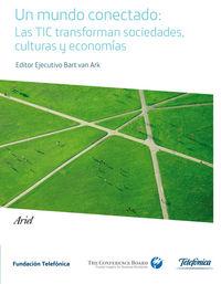 Un  mundo conectado  -  Las Tic Transforman Sociedades, Culturas Y - Bart Van  Ark (ed. )