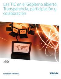 TIC EN EL GOBIERNO ABIERTO, LAS - TRANSPARENCIA, PARTICIPACION Y COLABORACION