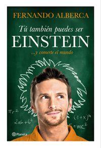 Tu Tambien Puedes Ser Einstein - . .. Y Comerte El Mundo - Fernando Alberca