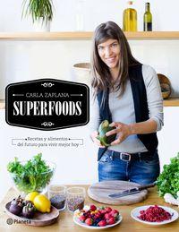 Superfoods - Los Alimentos Del Futuro Para Vivir Mejor Ahora - Carla Zaplana