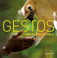 Gestos Para Salvar El Planeta - Joaquin Araujo