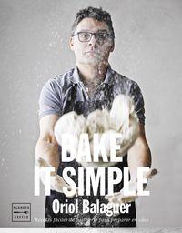 BAKE IT SIMPLE - PASTELERIA FACIL CON ORIOL BALAGUER