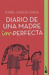 Diario De Una Madre Imperfecta - Isabel Garcia-Zarza
