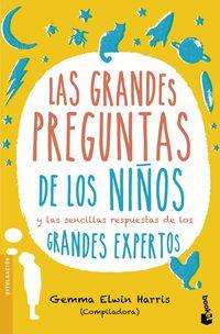 Grandes Preguntas De Los Niños, Las - Y Las Sencillas Respuestas De Los Grandes Expertos - Gemma Elwin Harris (ed. )