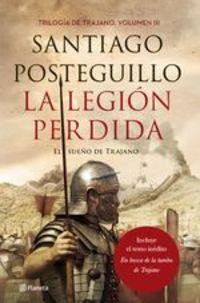 La Legión Perdida. El Sueño De Trajano - Santiago Posteguillo