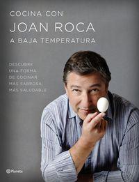 Cocina Con Joan Roca A Baja Temperatura - Joan Roca