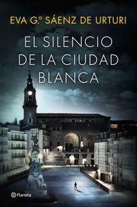El silencio de la ciudad blanca - Eva G. Saenz De Urturi