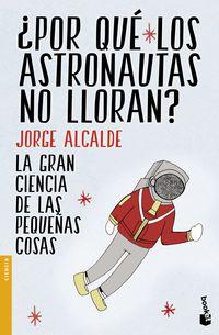 ¿por Que Los Astronautas No Lloran? - Jorge Alcalde