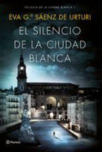 El Silencio De La Ciudad Blanca. Trilogia De La Ciudad Blanca 1 - Eva García Saénz de Urturi