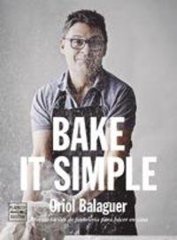 Bake it simple. Recetas fáciles de pastelería para hacer en casa