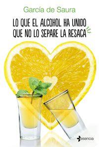 Lo Que El Alcohol Ha Unido Que No Lo Separe La Resaca - Garcia De Saura