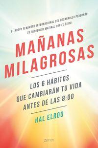 Mañanas Milagrosas - Los 6 Habitos Que Cambiaran Tu Vida Antes De Las 8: 00 - Hal Elrod