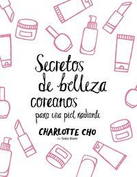 Secretos De Belleza Coreanos Para Una Piel Radiante - Charlotte Cho