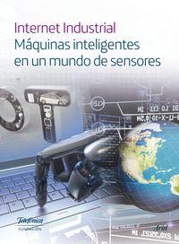 Internet Industrial - Maquinas Inteligentes En Un Mundo De Sensores - Aa. Vv.