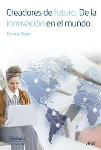 Creadores De Futuro - De La Innovacion En El Mundo - Francis Pisani