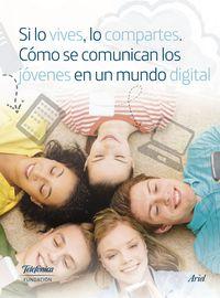 Si Lo Vives, Lo Compartes - Como Se Comunican Los Jovenes En Un Mundo Digital - Aa. Vv.