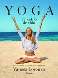 Yoga, Un Estilo De Vida. 5 Pasos Para El Completo Bienestar - Vanesa Lorenzo
