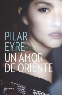 Un amor de oriente - Pilar Eyre