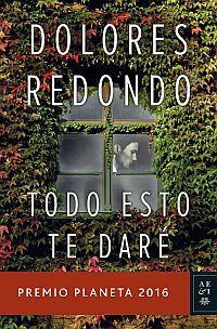 Todo Esto Te Dare (premio Planeta 2016) - Dolores Redondo