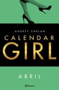 Calendar Girl. Abril - Audrey Carlan